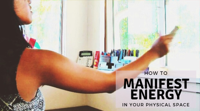 How to Manifest Energy in your Physical Space